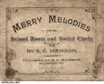 """Merry Melodies for the School Room and Social Circle"" by S.C. Hanson, Williamsport, Indiana"